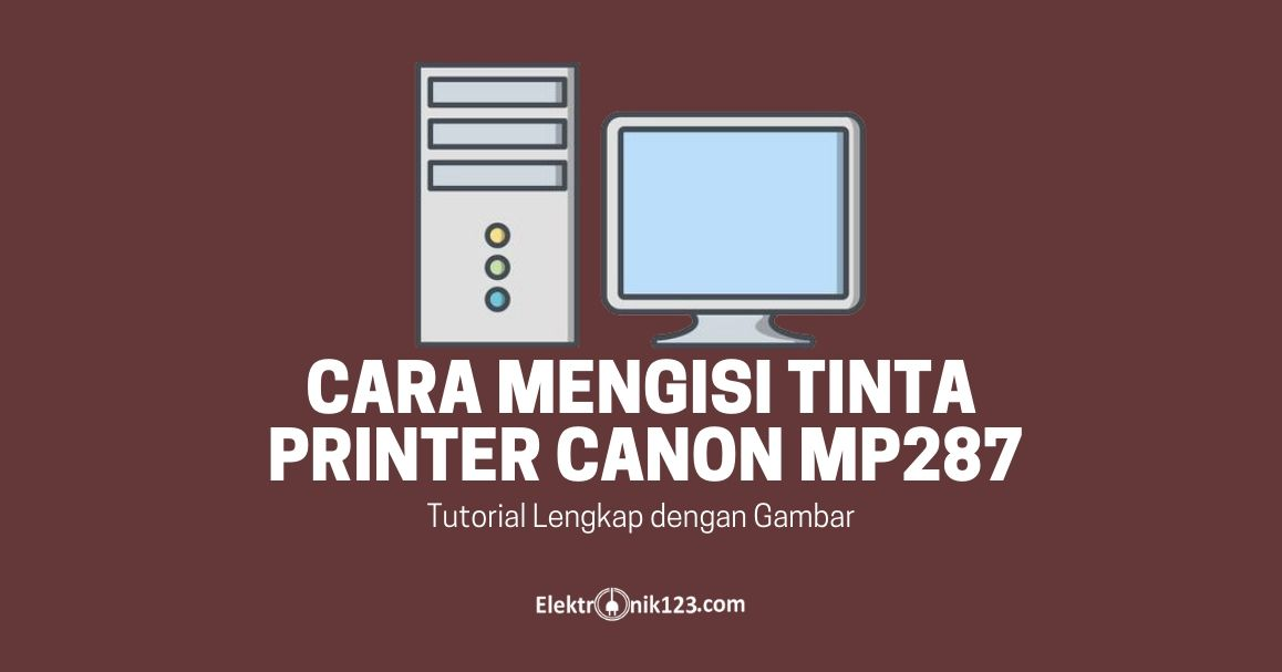 cara mengisi tinta printer Canon MP287